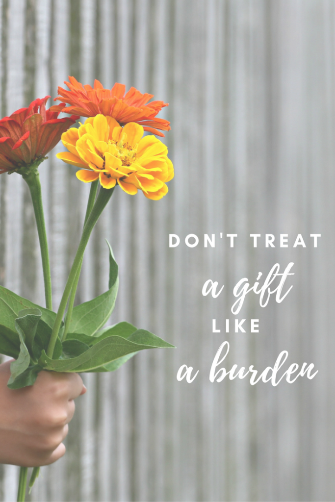 Happiness Hack: Don't treat a gift like a burden. One of my favorite inspirational quotes from Gretchen Rubin's Happier Podcast.