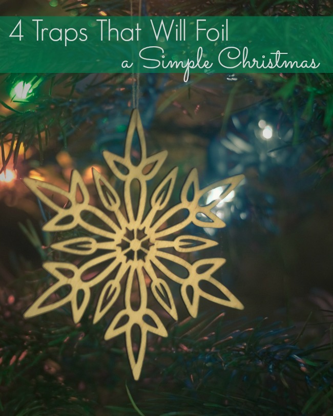 We all crave a simple Christmas with less stress and more joy. Despite our best intentions, it's easy to get overwhelmed. Avoid these innocent traps, and you'll be able to truly enjoy a peaceful holiday season.